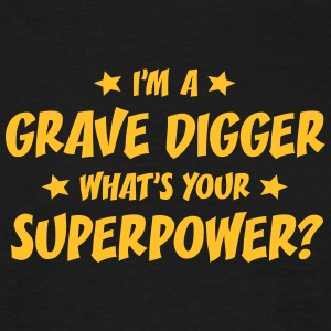 im a grave digger whats your superpower t-shirt - T-shirt Homme