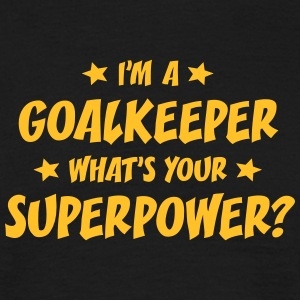 im a goalkeeper whats your superpower t-shirt - Men's T-Shirt