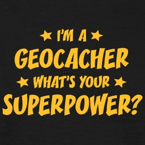 im a geocacher whats your superpower t-shirt - T-shirt Homme