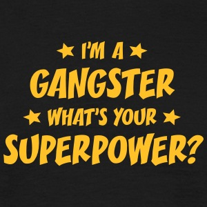 im a gangster whats your superpower t-shirt - Men's T-Shirt