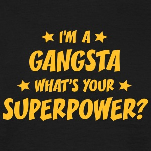 im a gangsta whats your superpower t-shirt - T-shirt Homme