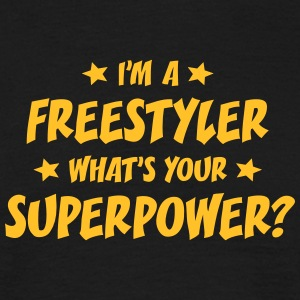 im a freestyler whats your superpower t-shirt - T-shirt Homme