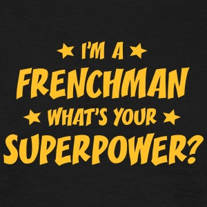 im a frenchman whats your superpower t-shirt - Men's T-Shirt