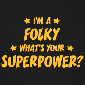 im a folky whats your superpower t-shirt - Men's T-Shirt