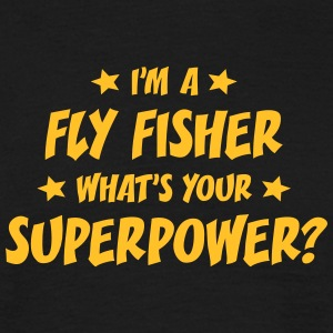 im a fly fisher whats your superpower t-shirt - T-shirt Homme