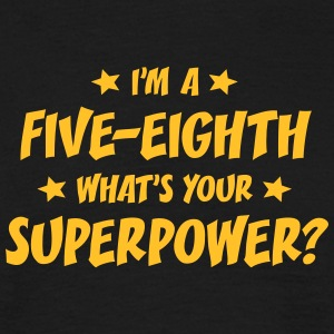 im a fiveeighth whats your superpower t-shirt - Men's T-Shirt