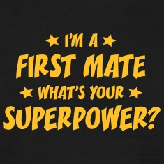 im a first mate whats your superpower t-shirt