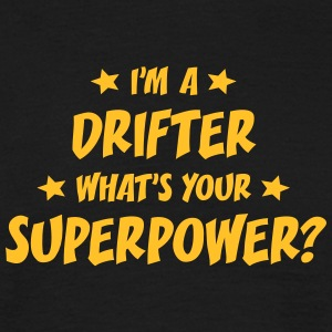 im a drifter whats your superpower t-shirt - Men's T-Shirt