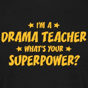 im a drama teacher whats your superpower t-shirt - Men's T-Shirt