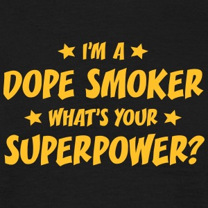 im a dope smoker whats your superpower t-shirt - T-shirt Homme