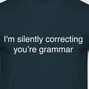 I'm silently correcting your grammar - Funny T-shi - Men's T-Shirt