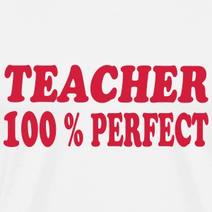 Teacher 100 % perfect T-shirts - Mannen Premium T-shirt