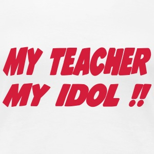 My teacher My idol !! T-Shirts - Frauen Premium T-Shirt
