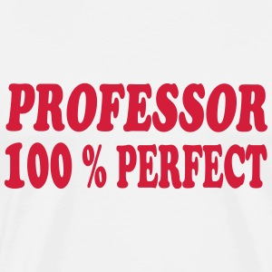 Professor 100 % perfect T-shirts - Mannen Premium T-shirt