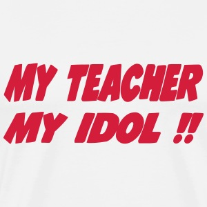 My teacher My idol !! T-Shirts - Männer Premium T-Shirt