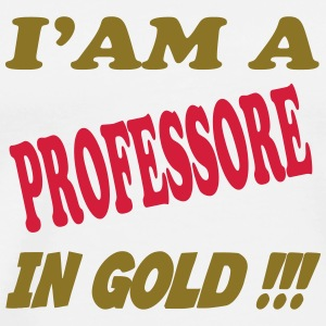 I'am a professore in gold !!! T-shirts - Mannen Premium T-shirt