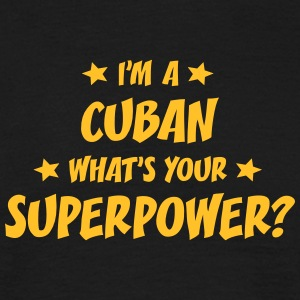 im a cuban whats your superpower t-shirt - Men's T-Shirt