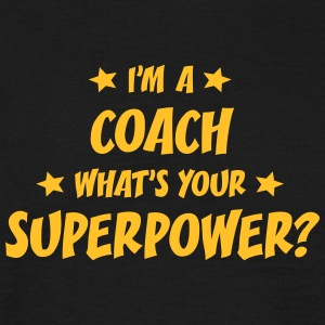 im a coach whats your superpower t-shirt - T-shirt Homme