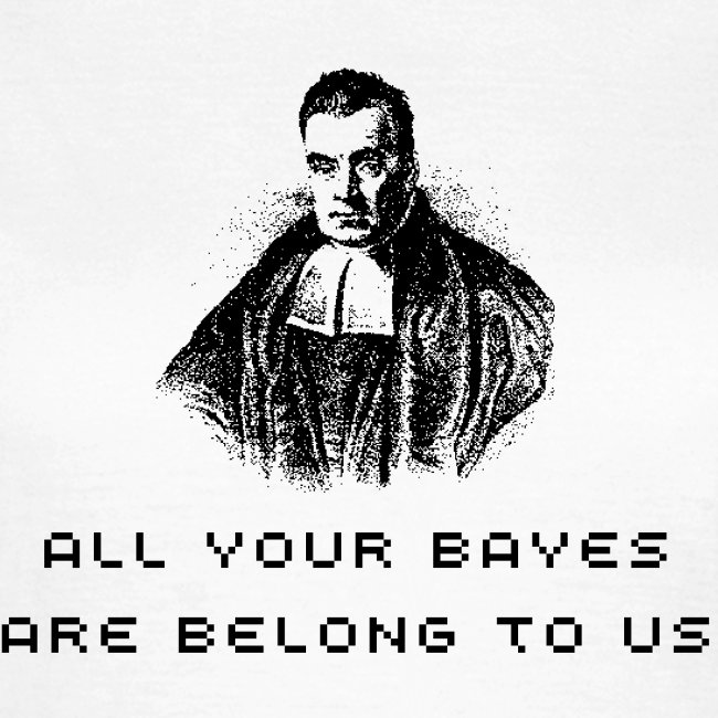 """Women's """"All your Bayes are belong to us"""""""