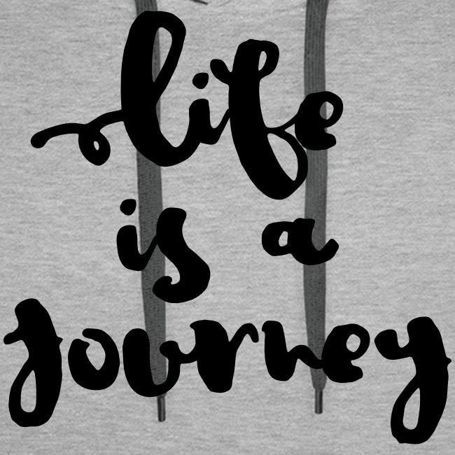"Premium Hoodie ""Life is a journey"""