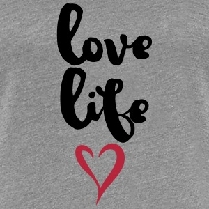 Love Life - Frauen Premium T-Shirt