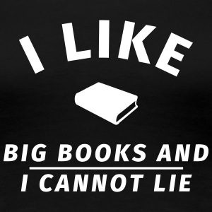 I like big books and I cannot lie T-shirts - Dame premium T-shirt