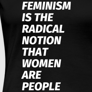 feminism is the radical notion that women are peop T-Shirts - Women's Premium T-Shirt