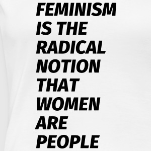 feminism is the radical notion that women are peop T-skjorter - Premium T-skjorte for kvinner