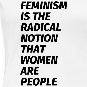 feminism is the radical notion that women are peop Camisetas - Camiseta premium mujer