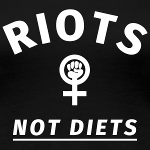Riots not Diets T-Shirts - Frauen Premium T-Shirt