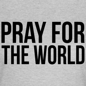 BETE FÜR DIE WELT (PRAY FOR THE WORLD) T-Shirts - Frauen T-Shirt
