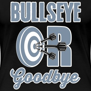 Bullseye or Goodbye T-Shirts - Frauen Premium T-Shirt