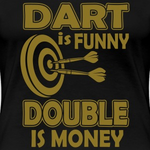 Dart is funny double is money T-shirts - Vrouwen Premium T-shirt