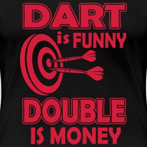 Dart is funny double is money Magliette - Maglietta Premium da donna