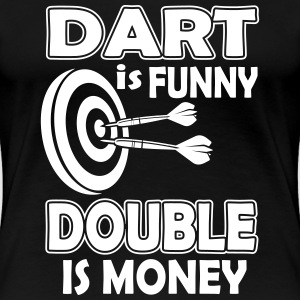 Dart is funny double is money T-Shirts - Women's Premium T-Shirt