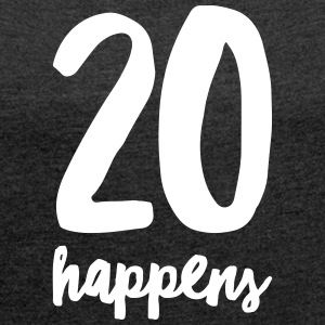 20 Happens T-Shirts - Women's T-shirt with rolled up sleeves