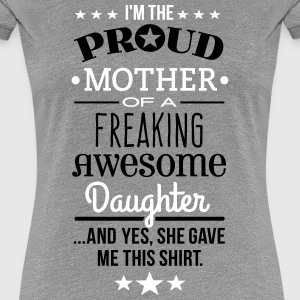 Freaking Awesome Daughter - Mother Edition T-Shirts - Women's Premium T-Shirt
