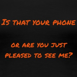 Is that your phone - Women's Premium T-Shirt