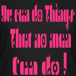 You Can do Things, www.Claudia-Moda.at - Frauen T-Shirt