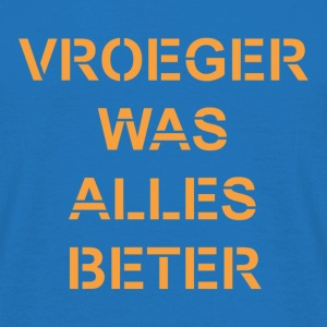 Vroeger was alles beter T-shirts - Mannen T-shirt