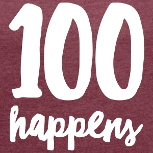 100 Happens T-Shirts - Women's T-shirt with rolled up sleeves