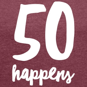 50 Happens T-Shirts - Women's T-shirt with rolled up sleeves
