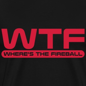 WTF - Where's The Fireball T-Shirts - Men's Premium T-Shirt