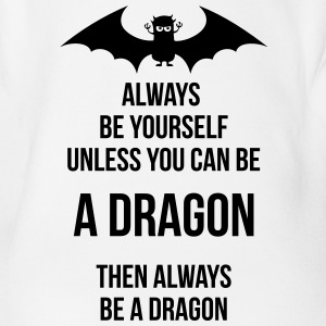 always be yourself be a dragon Baby Bodysuits - Organic Short-sleeved Baby Bodysuit