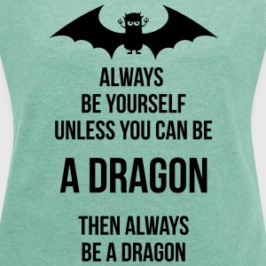 always be yourself be a dragon T-Shirts - Women's T-shirt with rolled up sleeves