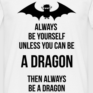 always be yourself be a dragon T-shirts - Herre-T-shirt