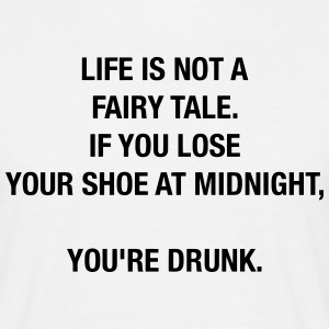 LIFE IS NOT A FAIRY TALE--YOU'RE JUST DRUNK T-Shirts - Men's T-Shirt