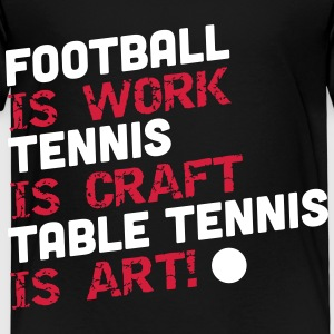 table tennis is art T-Shirts - Kinder Premium T-Shirt