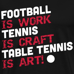 table tennis is art T-Shirts - Männer Premium T-Shirt