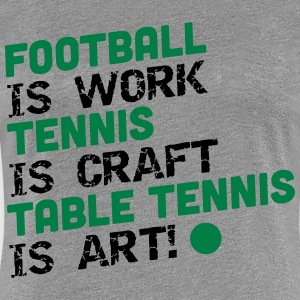 table tennis is art Tee shirts - T-shirt Premium Femme